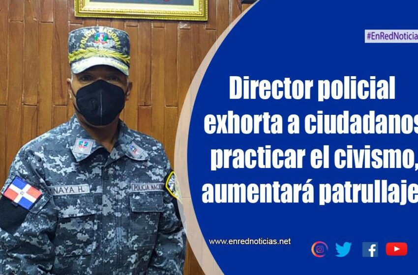 Director Asegura Dirección Régional Norte Aumentará Patrullaje Policial Puerto Plata