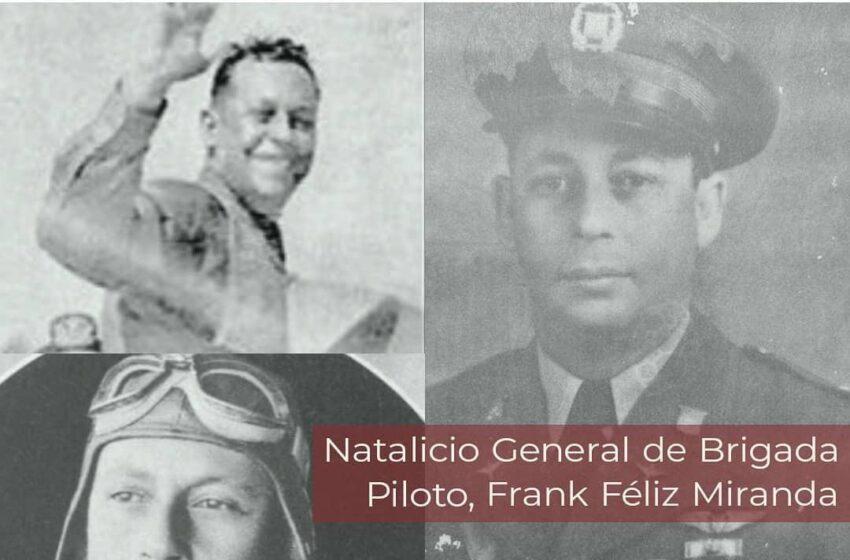 Resaltan Vida General Brigada Piloto Frank Andrés Félix Miranda